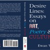 DESIRE LINES: ESSAYS ON ART, POETRY & CULTURE Available November 17th